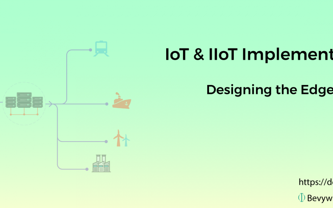 IoT & IIoT Implementation Series – Designing the Edge
