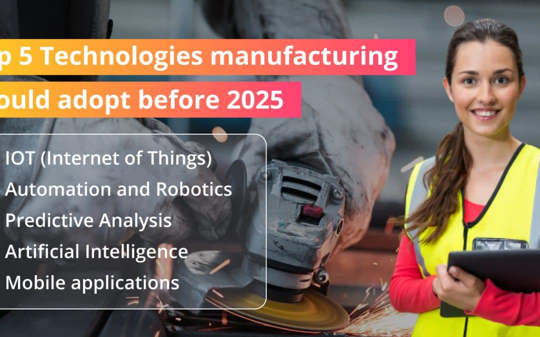 Top 5 Technologies manufacturing should adopt before 2025