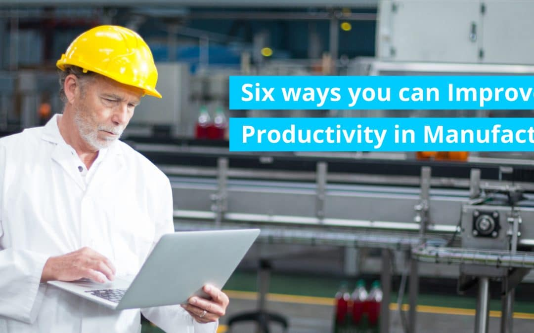 Six ways you can Improve Productivity in Manufacturing