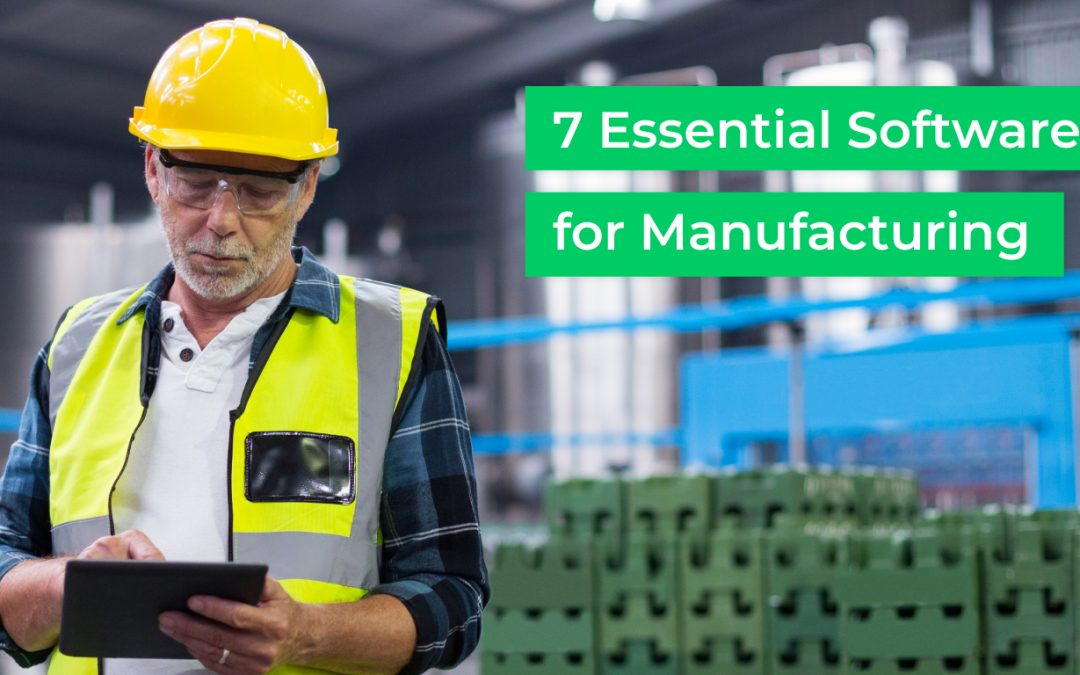 7 Essential Software Tools for Manufacturing