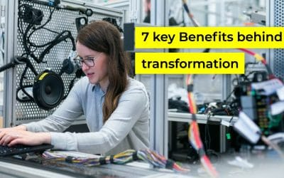 7 Key Benefits behind Digital transformation